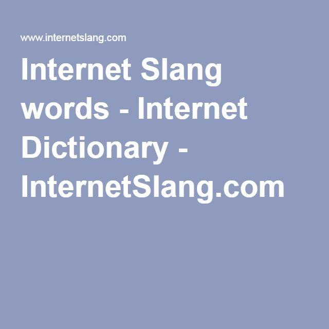 Internet Slang words - Internet Dictionary - InternetSlang.com