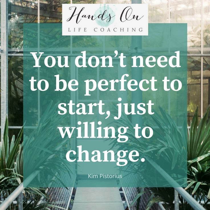 You don't need to be perfect o start, just willing to change. Kim Pistorius #handsonlifecoaching
