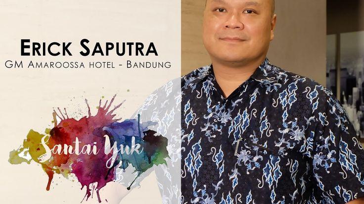 Cerita Inspirasi dari Erick Saputra GM Amaroossa Bandung- SANTAI YUK