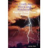 The Truth About Wicca and Witchcraft Finding Your True Power (Kindle Edition)By James Aten