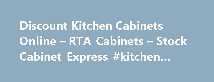 Discount Kitchen Cabinets Online – RTA Cabinets – Stock Cabinet Express #kitchen #witch http://kitchen.remmont.com/discount-kitchen-cabinets-online-rta-cabinets-stock-cabinet-express-kitchen-witch/  #discounted kitchen cabinets # Discount RTA Kitchen Cabinets from Stock Cabinet Express Here at Stock CabinetExpress we aim to provide our customers with the highest quality RTA kitchen cabinets on the market. We believe that everyone deserves to have a beautiful space in their home without…