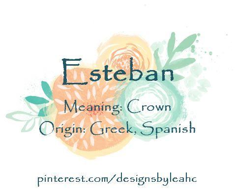 Baby Boy Name: Esteban  Meaning: Crown  Origin: Greek, Spanish  | WS