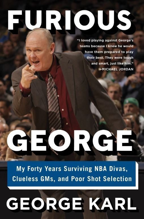 Furious George: My Forty Years Surviving NBA Divas, Clueless GMs by George Karl