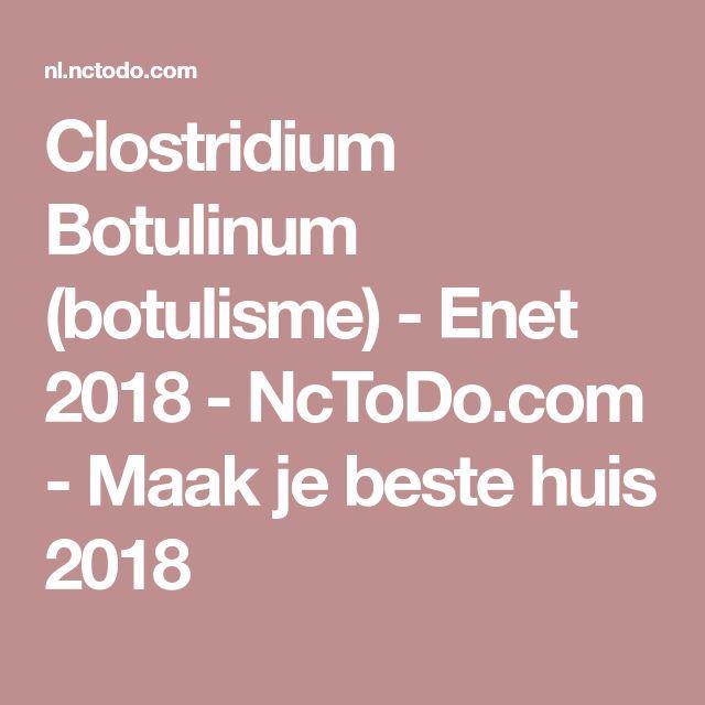 Clostridium Botulinum (botulisme) - Enet 2018 - NcToDo.com - Maak je beste huis 2018