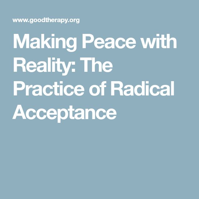 Making Peace with Reality: The Practice of Radical Acceptance