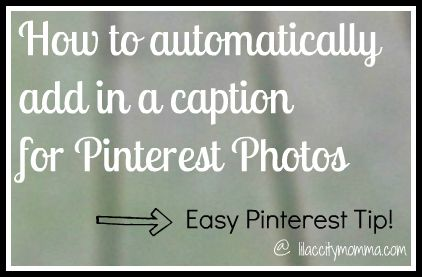 How to automatically add in a caption for Pinterest Photos!