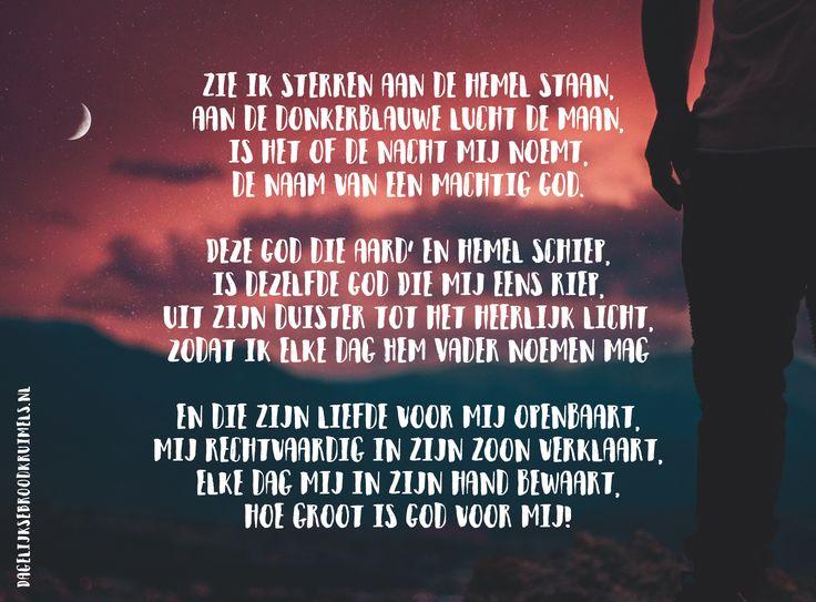 Zie ik sterren aan de hemel staan, aan de donkerblauwe lucht de maan, is het of de nacht mij noemt, de naam van een machtig God. Deze God die aard' en hemel schiep, is dezelfde God Die mij eens riep, uit Zijn duister tot het heerlijk licht, zodat ik elke dag Hem Vader noemen mag en die Zijn... #God, #Liefde, #Sterren, #Vader  https://www.dagelijksebroodkruimels.nl/zie-ik-sterren-aan-de-hemel-staan/