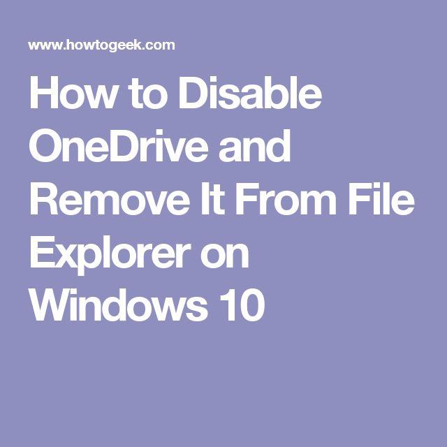 How to Disable OneDrive and Remove It From File Explorer