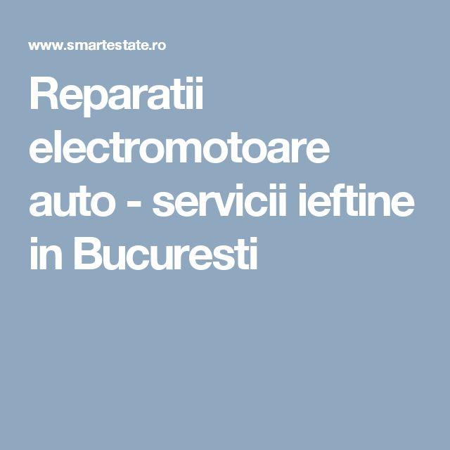 Reparatii electromotoare auto - servicii ieftine in Bucuresti