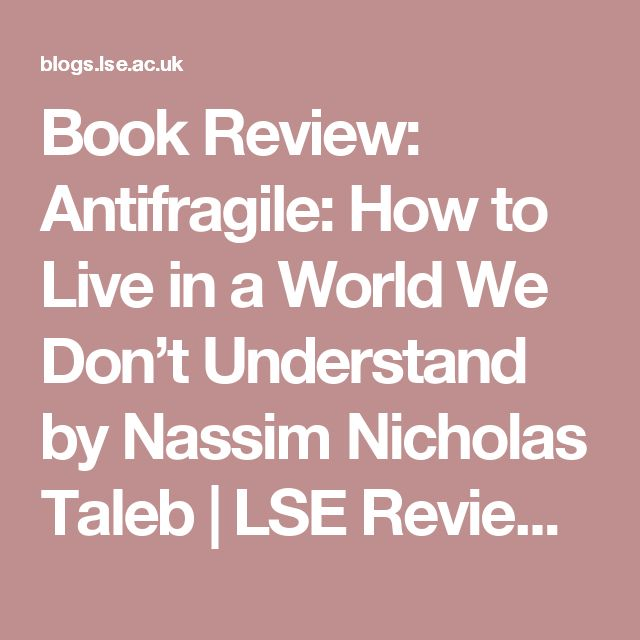 Book Review: Antifragile: How to Live in a World We Don't Understand by Nassim Nicholas Taleb | LSE Review of Books