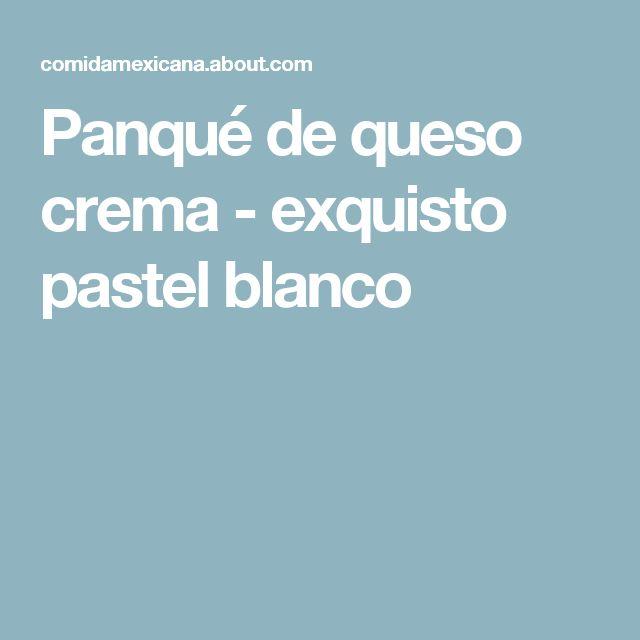 Panqué de queso crema - exquisto pastel blanco