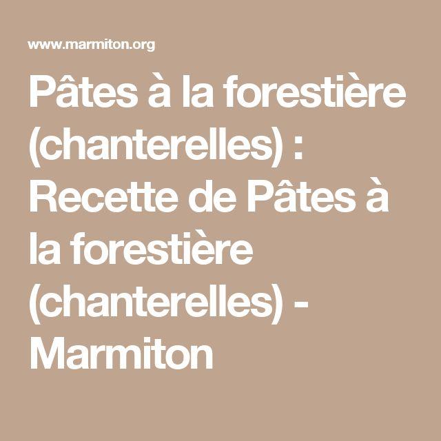 Pâtes à la forestière (chanterelles) : Recette de Pâtes à la forestière (chanterelles) - Marmiton