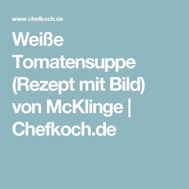 Weiße Tomatensuppe (Rezept mit Bild) von McKlinge | Chefkoch.de