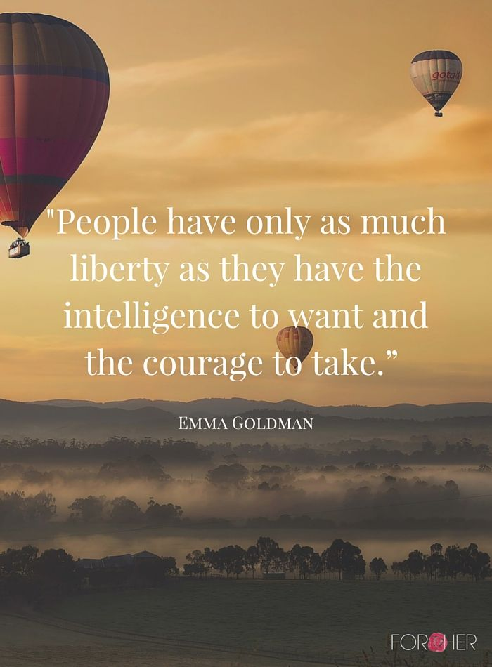"""People have only as much liberty as they have the intelligence to want and the courage to take."" - Emma Goldman #July4th #Quotes"