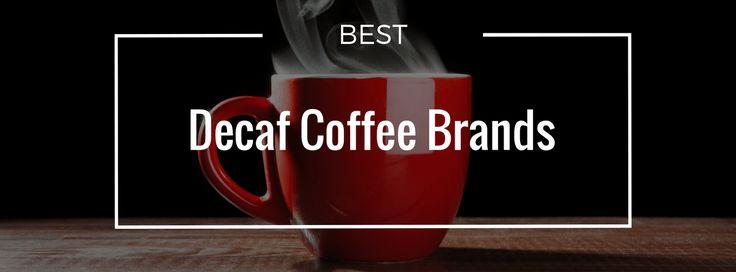 Best Decaf Coffee Brands – Amazing Taste Without Caffeine