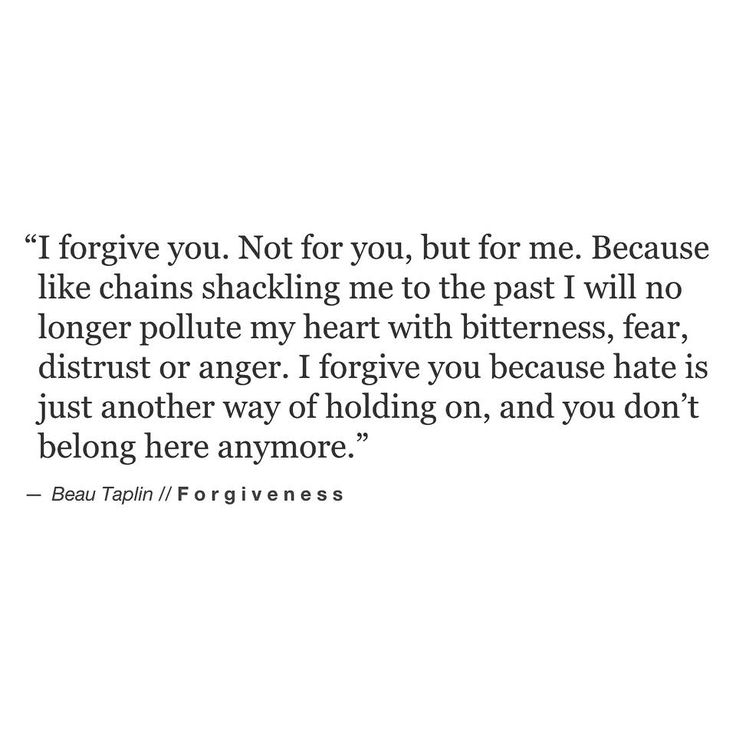 """""""I forgive you. Not for you, but for me. Because like chains shackling me to the past I will no longer pollute my heart with bitterness, fear, distrust or anger. I forgive you because hate is just  another way of holding on, and you don't belong here anymore."""" ♡"""