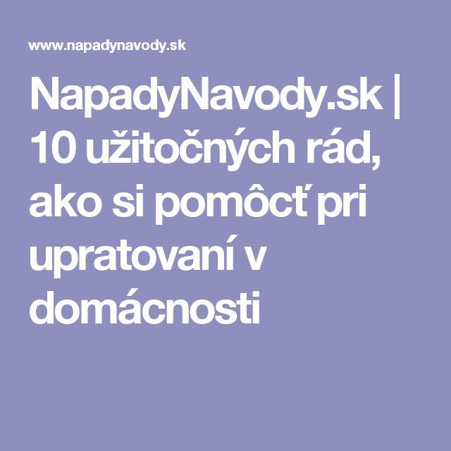NapadyNavody.sk | 10 užitočných rád, ako si pomôcť pri upratovaní v domácnosti