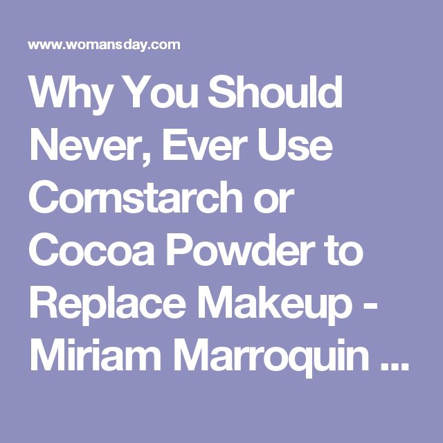 Why You Should Never, Ever Use Cornstarch or Cocoa Powder to Replace Makeup - Miriam Marroquin Beauty Hack