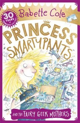 Princess Smartypants and the Fairy Geek Mothers by Babette Cole. Princess Smartypants saves the day when fairy tales begin going wrong after characters start buying wishes from an online wish shop.
