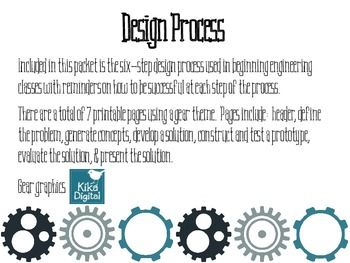 Included in this packet is the six-step design process used in beginning engineering classes with reminders on how to be successful at each step of the process.  There are a total of 7 printable pages using a gear theme.  Pages include:  header, define the problem, generate concepts, develop a solution, construct and test a prototype, evaluate the solution, & present the solution.