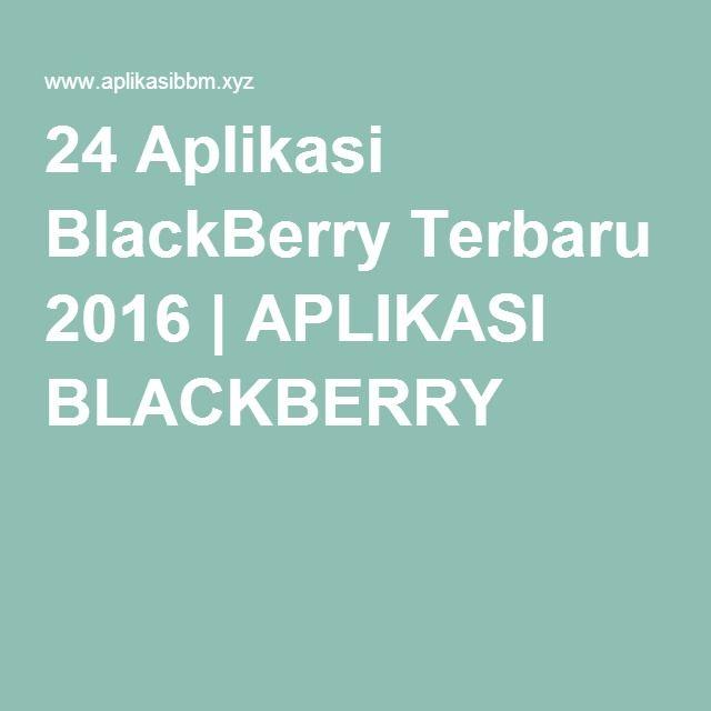 24 Aplikasi BlackBerry Terbaru 2016 | APLIKASI BLACKBERRY