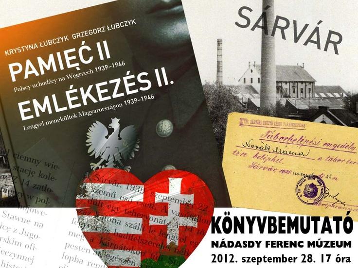 Emlékezés II. Lengyel menekültek Magyarországon 1939 - 1946 -  A sárvári Nádasdy Ferenc Múzeum mindenkit szeretettel vár 2012. szeptember 28-án, pénteken a múzeum dísztermébe Krystyna Lubczyk és Grzegorz Lubczyk lengyel és magyar nyelvű könyvének bemutatójára.