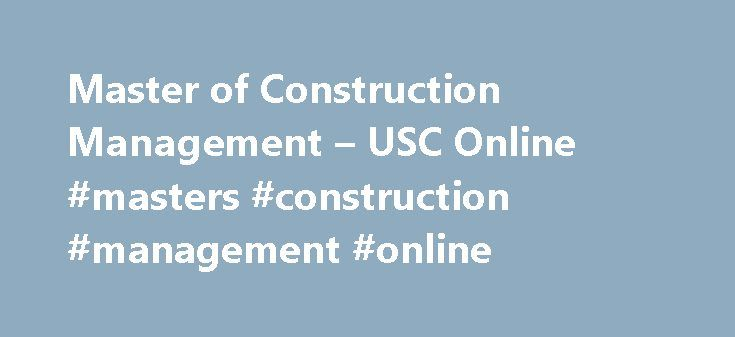 Master of Construction Management – USC Online #masters #construction #management #online http://iowa.remmont.com/master-of-construction-management-usc-online-masters-construction-management-online/  # Master of Construction Management USC Viterbi School of Engineering The Master of Construction Management program is geared for young professionals with diverse undergraduate degrees. The purpose of The Master of Construction Management program is to educate and train multidisciplinary…