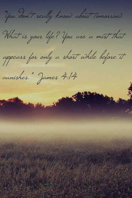 James 4:14...More at http://beliefpics.christianpost.com
