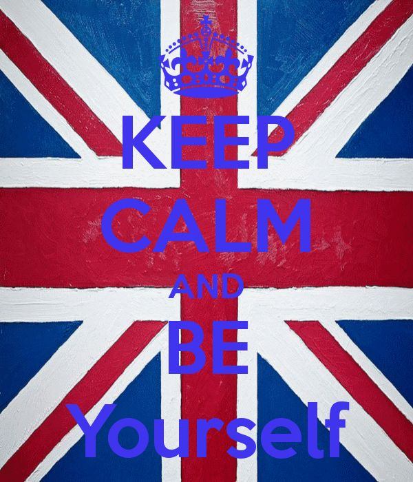 KEEP CALM AND BE Yourself made it myself on keep calm website :-)