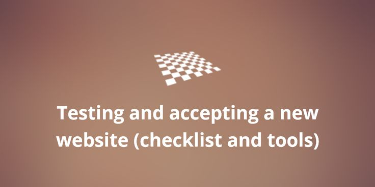 Testing and accepting a new website (checklist and tools)  http://divendor.com/blog/testing-accepting-new-website-checklist-tools/