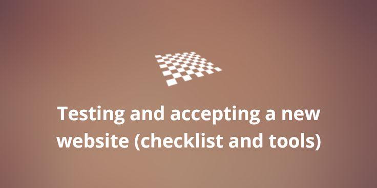 Testing and accepting a new website (checklist and tools)  http://divendor.com/blog/testing-accepting-new-website-checklist-tools/