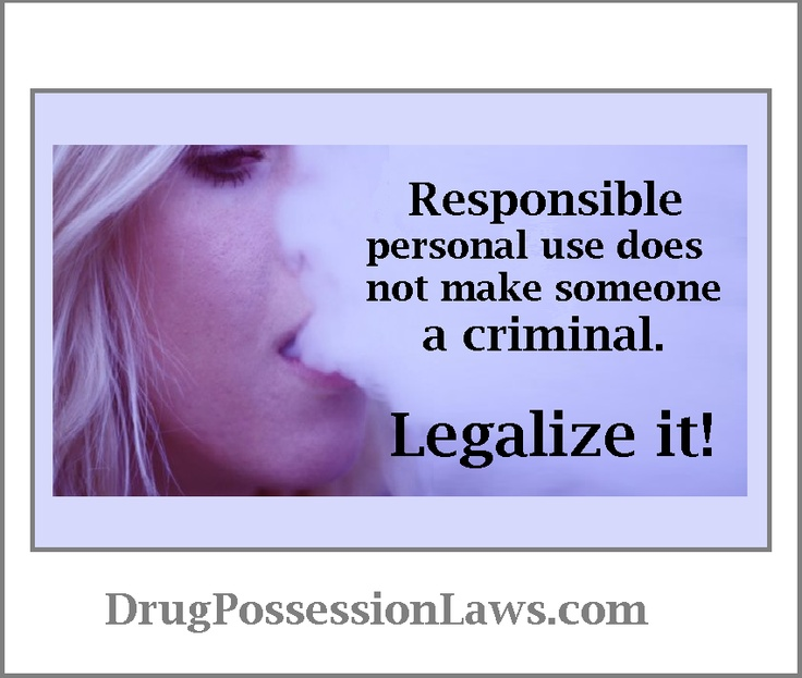 Responsible personal use does not make someone a criminal. Legalize it!