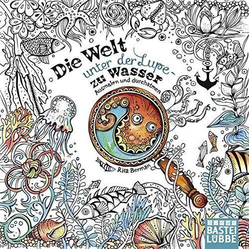 Die Welt unter der Lupe - zu Wasser: Ausmalen und durchatmen: Amazon.co.uk: Rita Berman: 9783404609499: Books