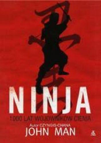 Ninja 1000 lat wojowników cienia John Man