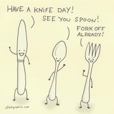 Knives are elegant; spoons are friendly. Forks are nasty bastards, which is