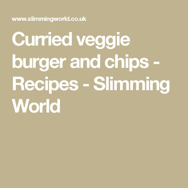 Curried veggie burger and chips - Recipes - Slimming World