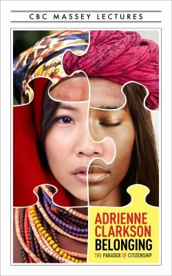 Belonging The Paradox of Citizenship by Adrienne Clarkson: Adrienne Clarkson chronicles the evolution of citizenship from ancient Greece to the modern nation-state, with particular emphasis on the Canadian model, while looking ahead to the society of tomorrow.