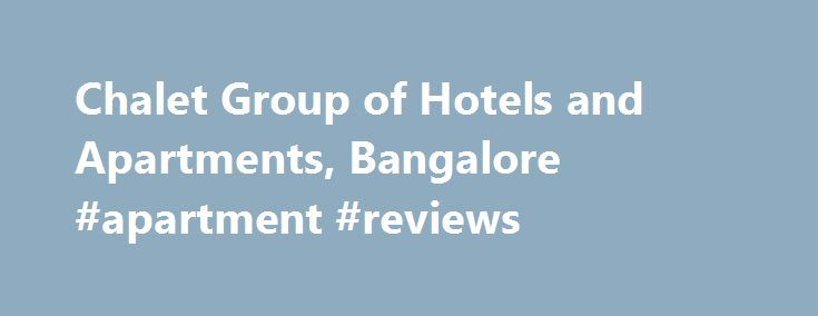 Chalet Group of Hotels and Apartments, Bangalore #apartment #reviews http://attorney.nef2.com/chalet-group-of-hotels-and-apartments-bangalore-apartment-reviews/  #apartments in bangalore # Chalet Group of Hotels and Apartments, Bangalore Chalet Group of Hotels and Apartments, Bangalore Chalet Group is administered by professionals with creative indulgence having expertise in the hospitality industry. With over 10 years experience in the field of hospitality, Chalet Group is equipped to…