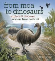 See From moa to dinosaurs : explore & discover ancient New Zealand in the library catalogue.