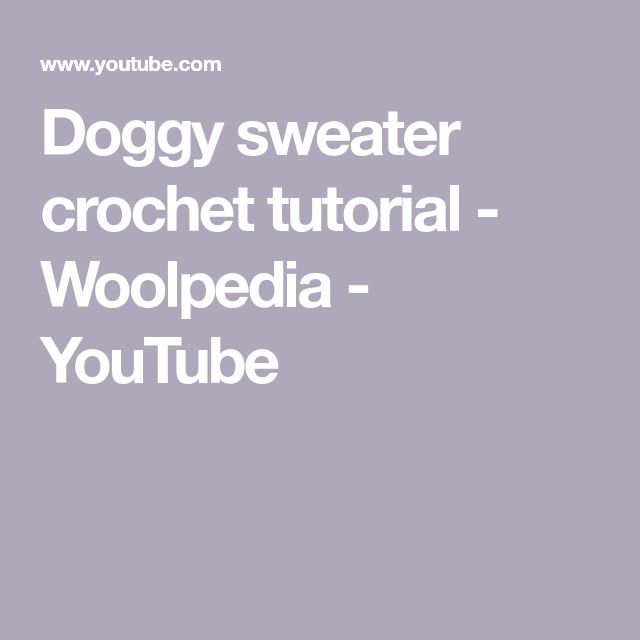 Doggy sweater crochet tutorial - Woolpedia - YouTube