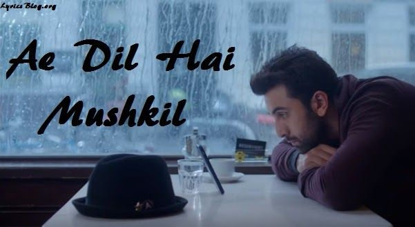 Song - Ae Dil Hai Mushkil  Movie - Ae Dil Hai Mushkil  Singer - Arijit Singh…