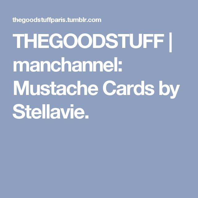 THEGOODSTUFF | manchannel:   Mustache Cards by Stellavie.