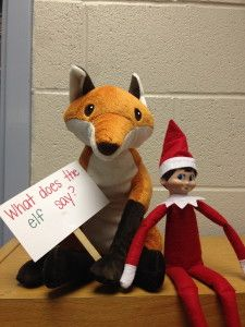 """The fox wonders, """"what does the Elf on the Shelf say??"""