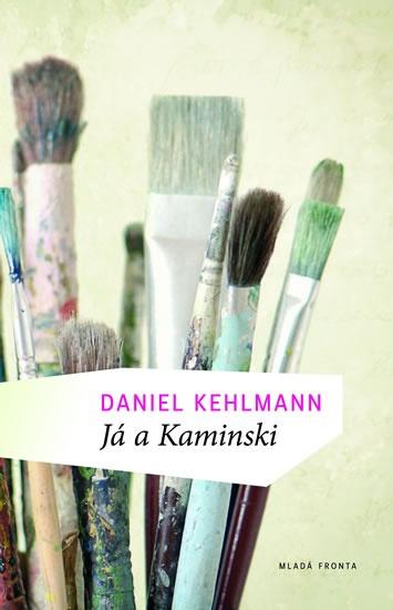 Daniel Kehlman: Já a Kaminski    Sebastian Zöllner se po studiu kunsthistorie živí jako příležitostný novinář. Jednoho dne mu ale svitne: napíše monografii malíře Kaminskiho, kterého kdysi objevili a podporovali Picasso nebo Matisse. Napíše knihu o starém malíři, který se stal světoznámým díky tomu, že své obrazy maloval a maluje slepý.