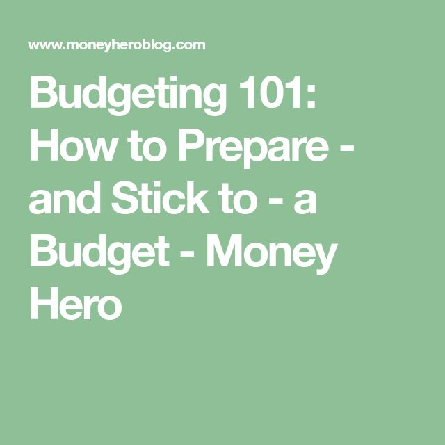Budgeting 101: How to Prepare - and Stick to - a Budget - Money Hero