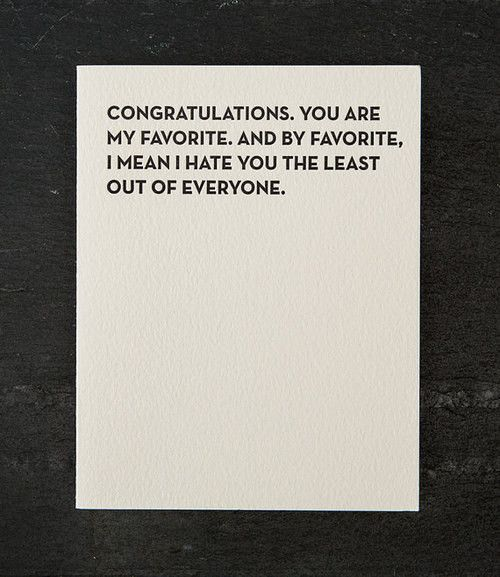 Congratulations you are my favorite. ~ Card