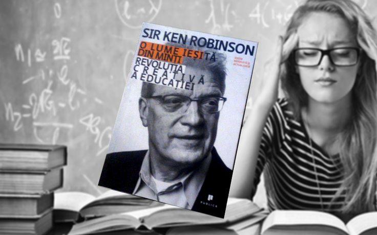 Cărțile lui Sir Ken Robinson ar trebui să fie lecturi obligatorii pentru profesori.