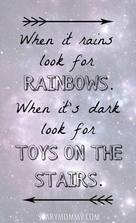 """When it rains look for rainbows. When it's dark look for toys on the stairs."""" Also look for the other inspirational quotes on these funny graphics and memes - via Scary Mommy!"""