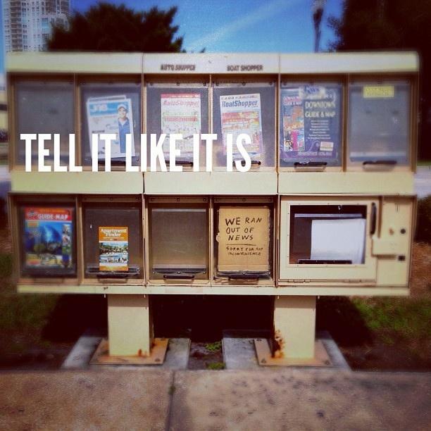 Tell it like it is. #weranoutofnews #news #newspaper #truth #honesty #vendingmachine #tellitlikeitis #dadailydo #picoftheday by @dadailydo, via Flickr