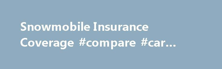 Snowmobile Insurance Coverage #compare #car #insurance #rates http://spain.remmont.com/snowmobile-insurance-coverage-compare-car-insurance-rates/  #snowmobile insurance # Protect Yourself With These Snowmobile Insurance Coverages Liability coverage Liability helps cover medical costs for bodily injury to others and property damage to others if you're at fault in an accident. It can also pay injured parties' lost wages and your legal expenses if a lawsuit is brought against you due to an…